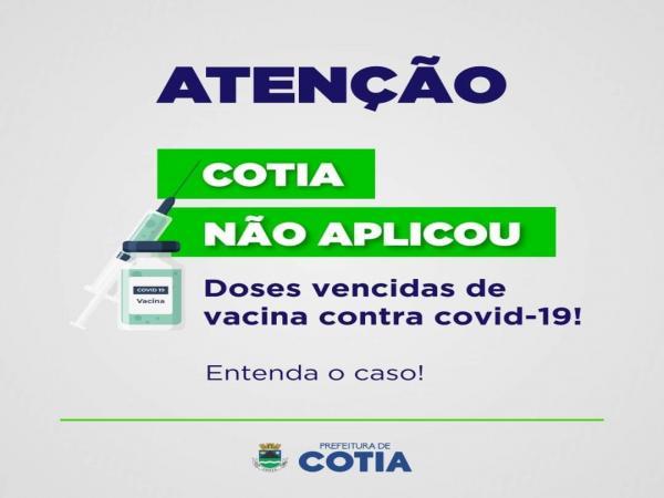 Em Cotia não houve aplicação de doses vencidas da vacina contra Covid-19!